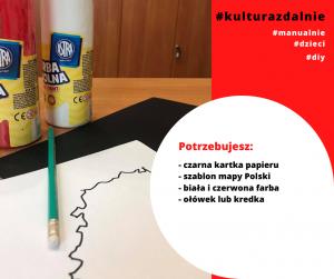 Potrzebujesz: - czarna kartka papieru - szablon mapy Polski - biała i czerwona farba - ołówek lub kredka